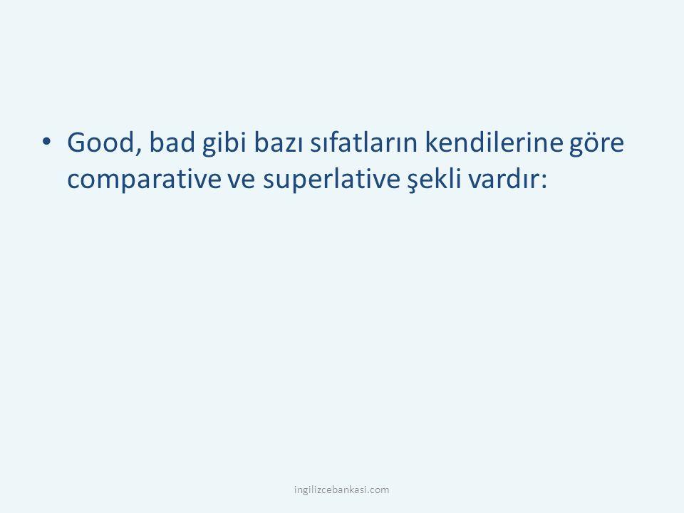 Good, bad gibi bazı sıfatların kendilerine göre comparative ve superlative şekli vardır: