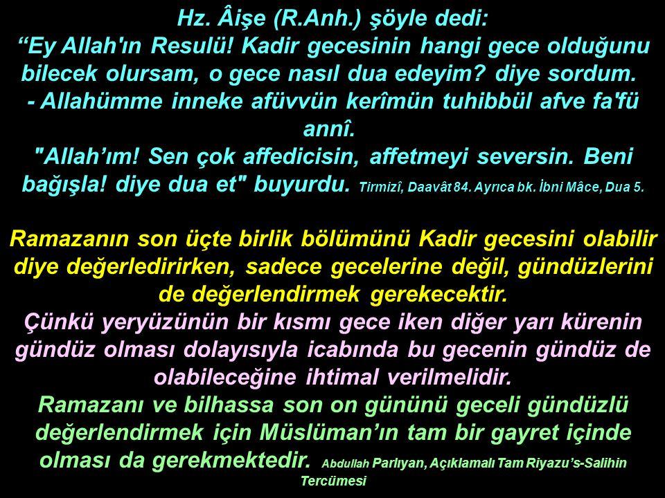 Hz. Âişe (R. Anh. ) şöyle dedi: Ey Allah ın Resulü
