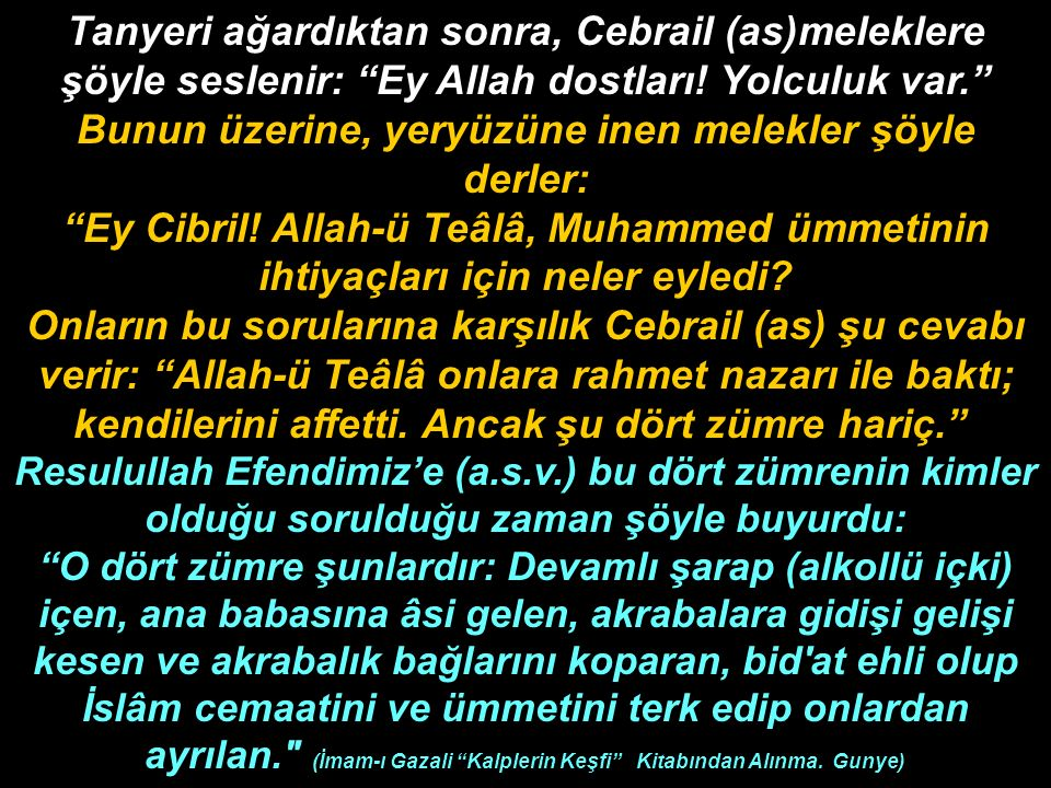 Tanyeri ağardıktan sonra, Cebrail (as)meleklere şöyle seslenir: Ey Allah dostları! Yolculuk var. Bunun üzerine, yeryüzüne inen melekler şöyle derler:
