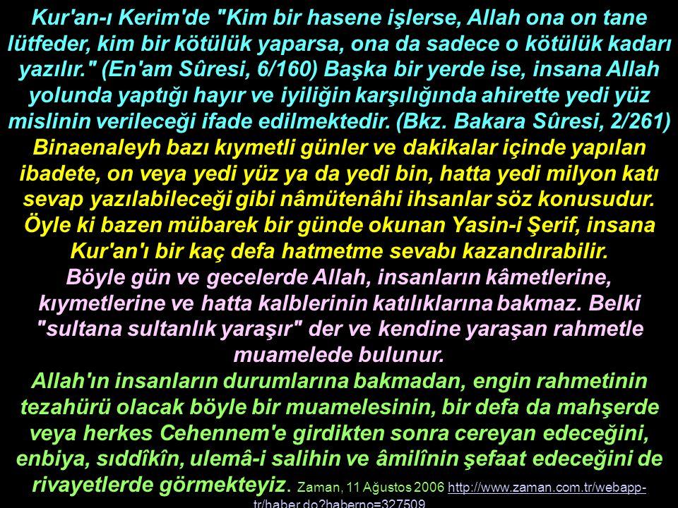 Kur an-ı Kerim de Kim bir hasene işlerse, Allah ona on tane lütfeder, kim bir kötülük yaparsa, ona da sadece o kötülük kadarı yazılır. (En am Sûresi, 6/160) Başka bir yerde ise, insana Allah yolunda yaptığı hayır ve iyiliğin karşılığında ahirette yedi yüz mislinin verileceği ifade edilmektedir. (Bkz. Bakara Sûresi, 2/261)
