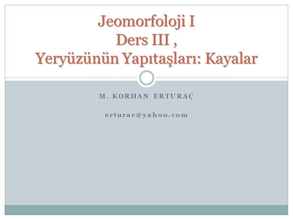 Jeomorfoloji I Ders III , Yeryüzünün Yapıtaşları: Kayalar
