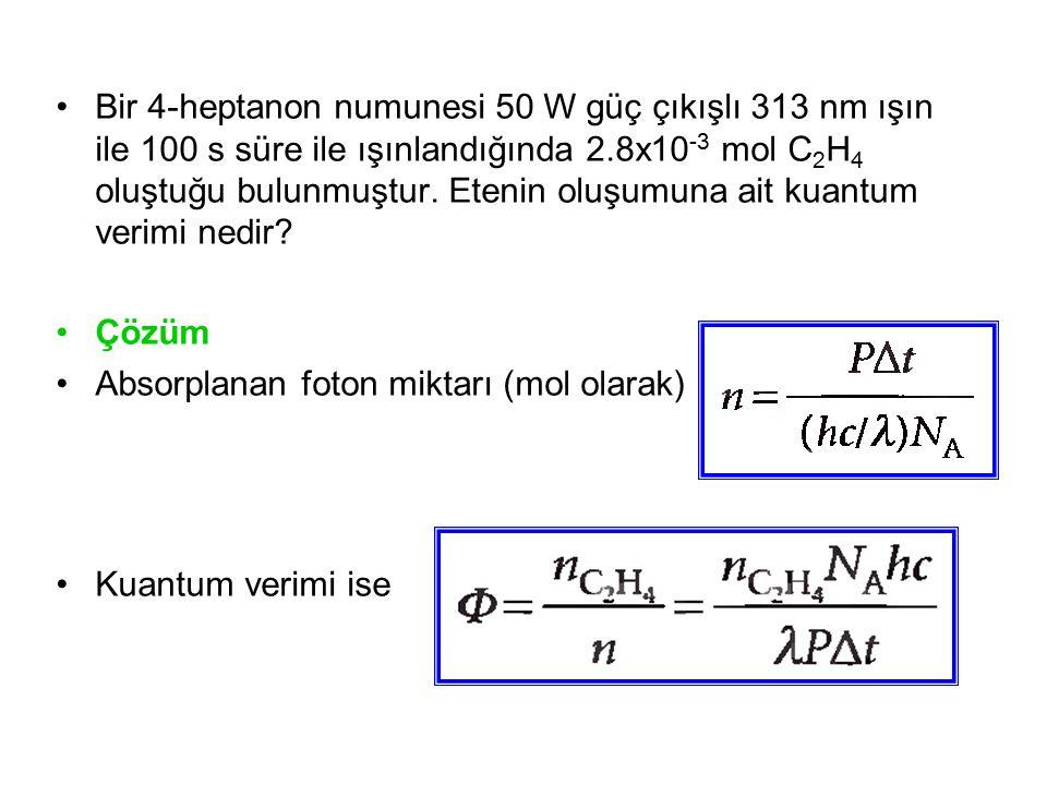 Bir 4-heptanon numunesi 50 W güç çıkışlı 313 nm ışın ile 100 s süre ile ışınlandığında 2.8x10-3 mol C2H4 oluştuğu bulunmuştur. Etenin oluşumuna ait kuantum verimi nedir