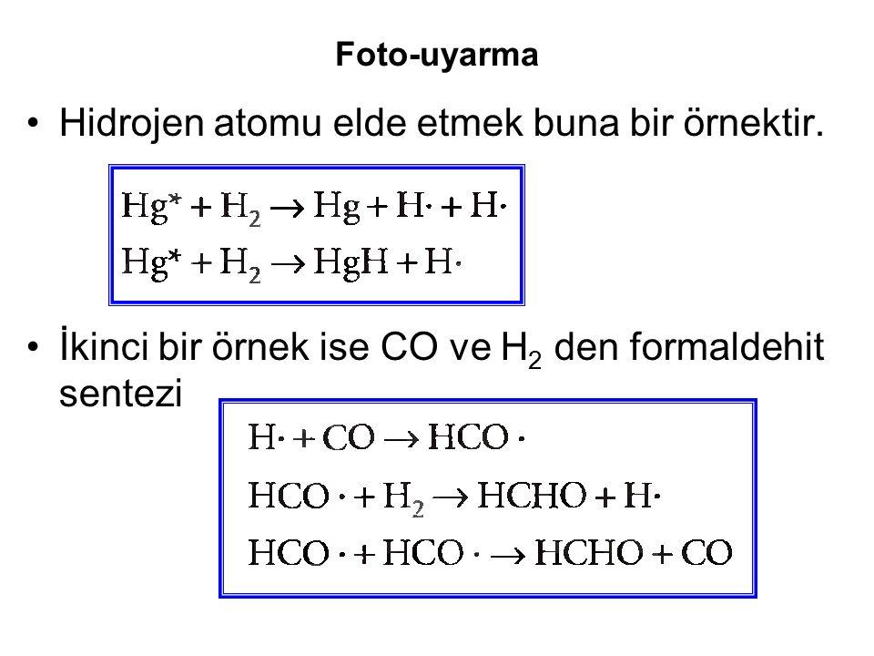 Hidrojen atomu elde etmek buna bir örnektir.