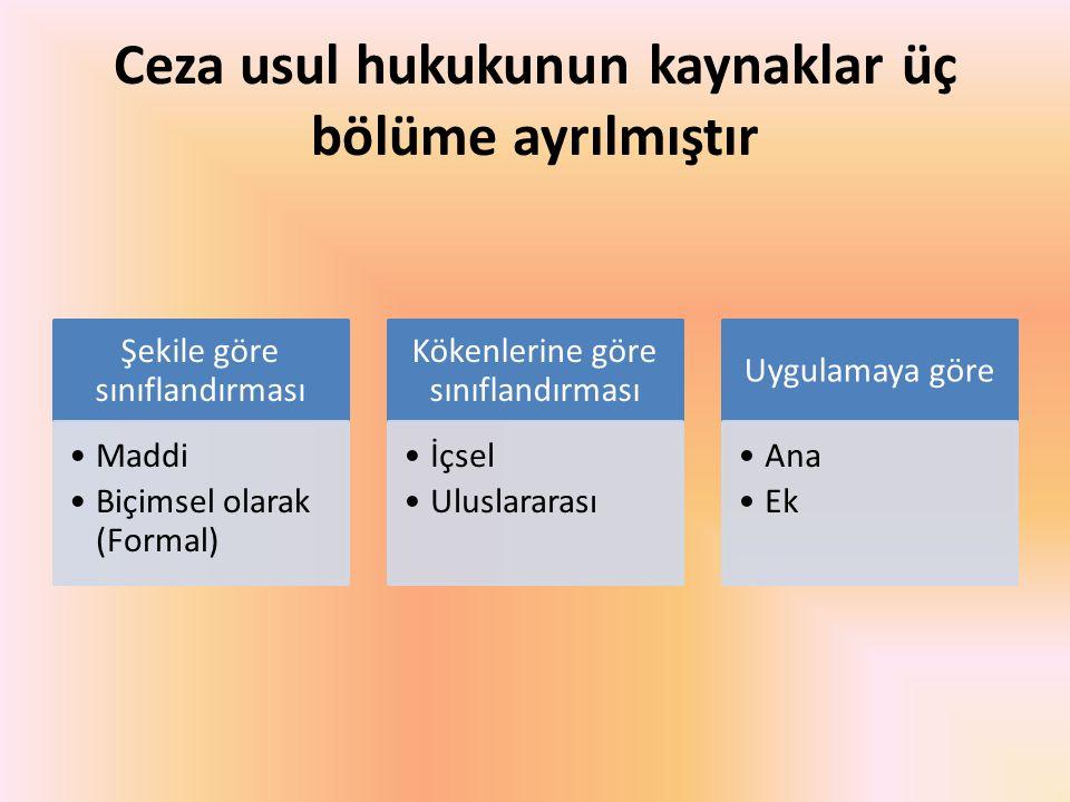 Ceza usul hukukunun kaynaklar üç bölüme ayrılmıştır