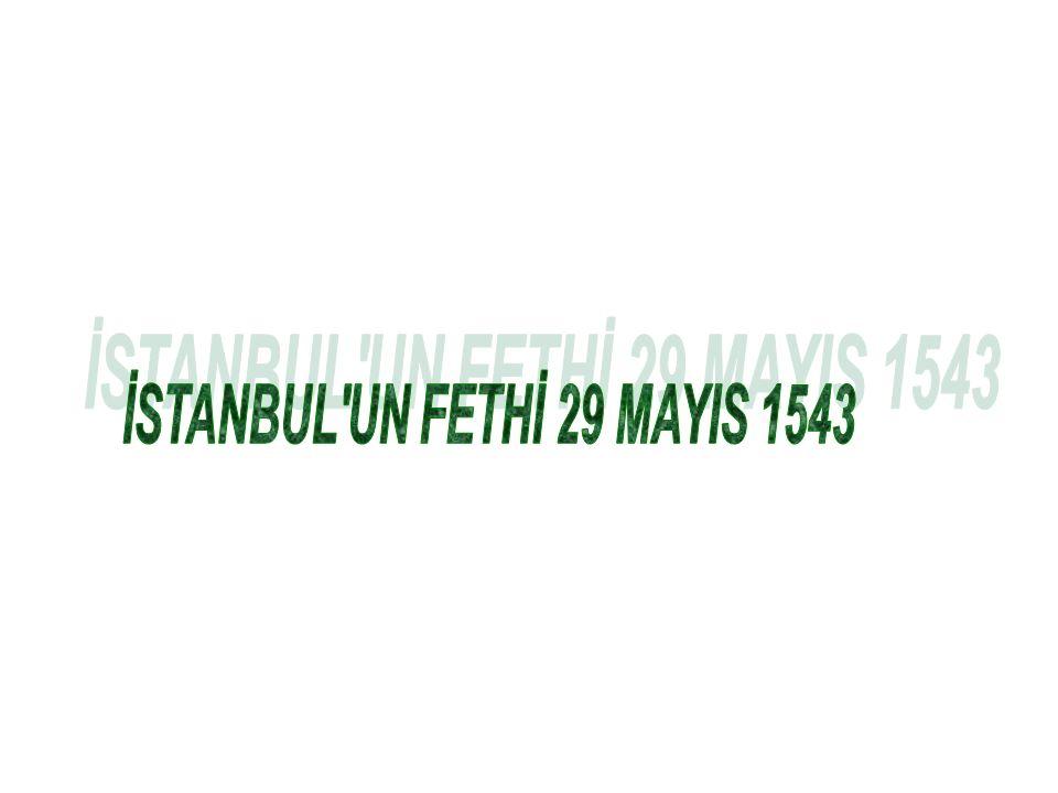 İSTANBUL UN FETHİ 29 MAYIS 1543