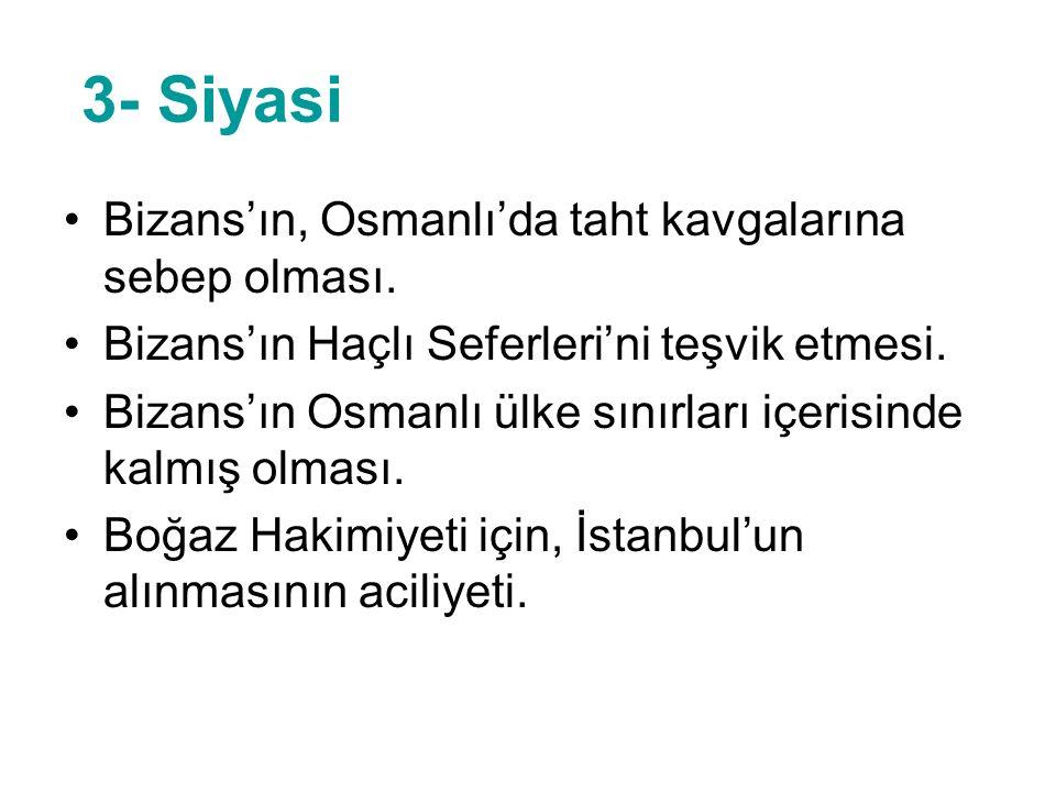 3- Siyasi Bizans'ın, Osmanlı'da taht kavgalarına sebep olması.