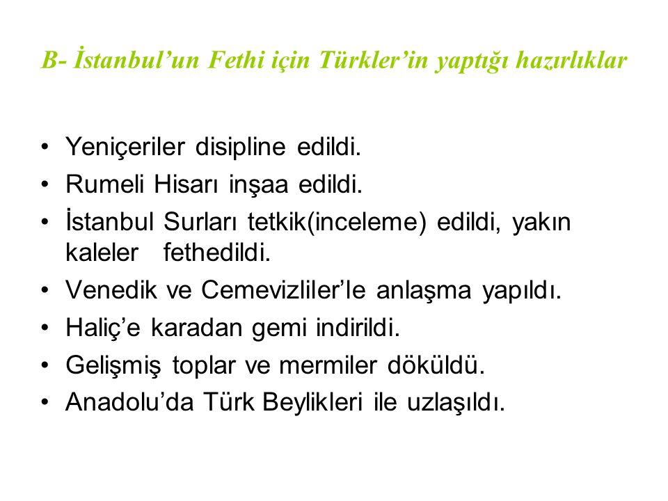 B- İstanbul'un Fethi için Türkler'in yaptığı hazırlıklar
