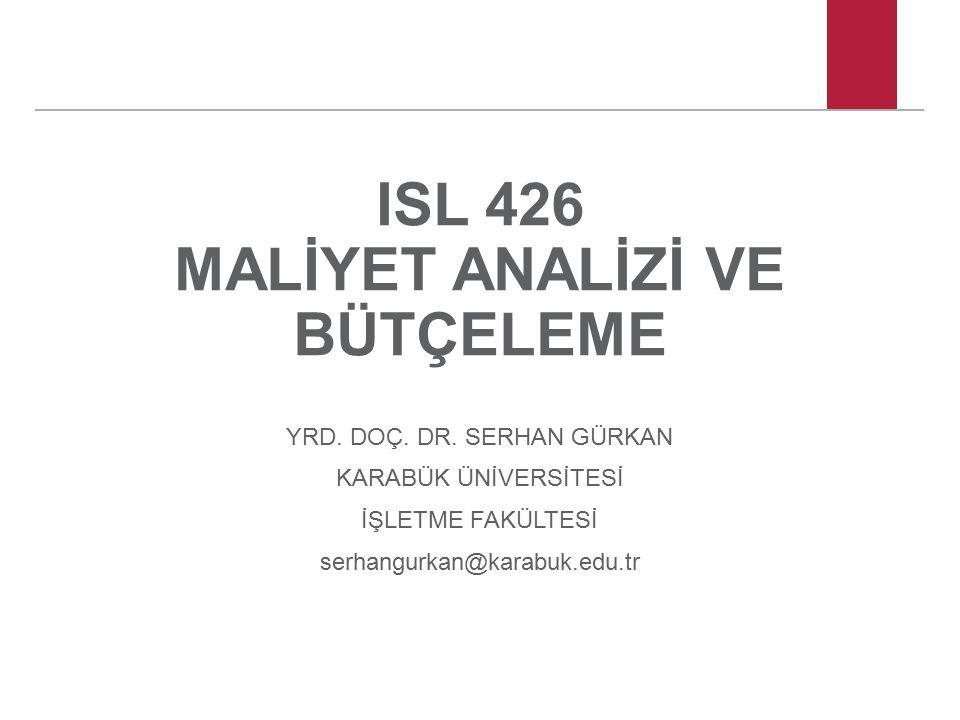 ISL 426 MALİYET ANALİZİ VE BÜTÇELEME