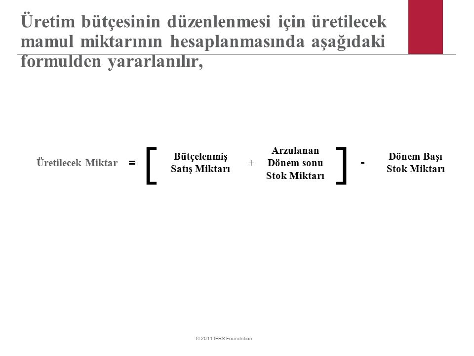 Üretim bütçesinin düzenlenmesi için üretilecek mamul miktarının hesaplanmasında aşağıdaki formulden yararlanılır,