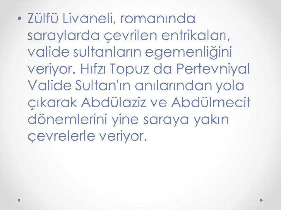 Zülfü Livaneli, romanında saraylarda çevrilen entrikaları, valide sultanların egemenliğini veriyor.