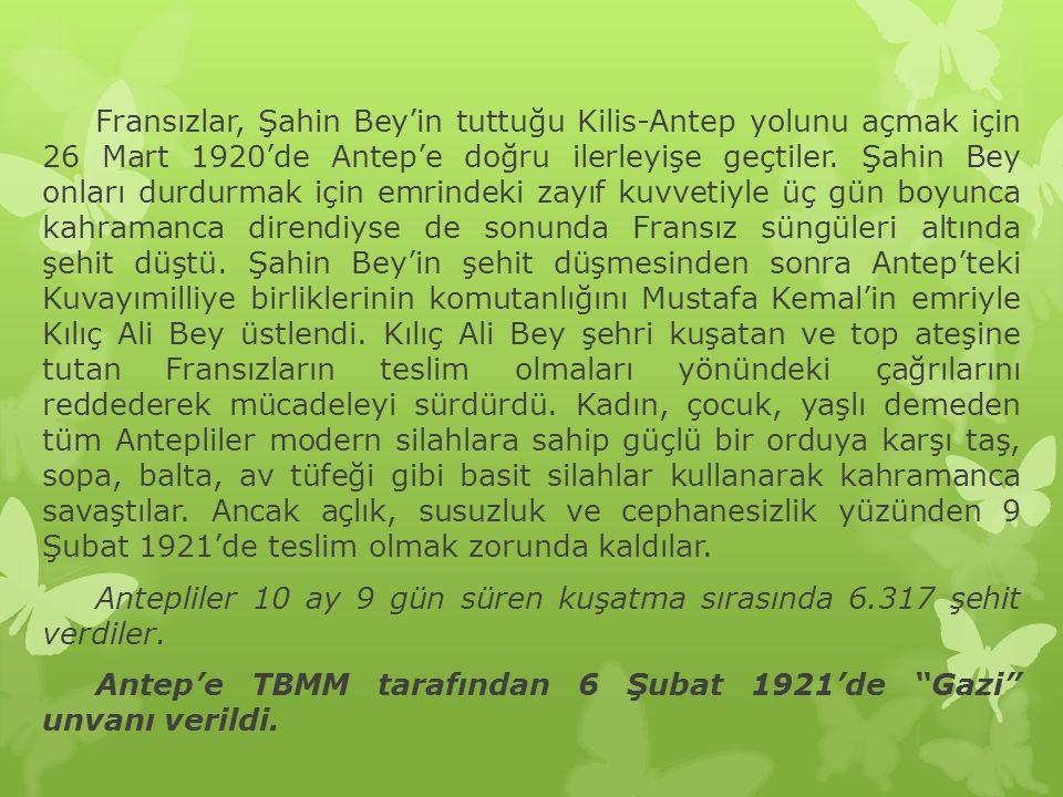 Antepliler 10 ay 9 gün süren kuşatma sırasında 6.317 şehit verdiler.