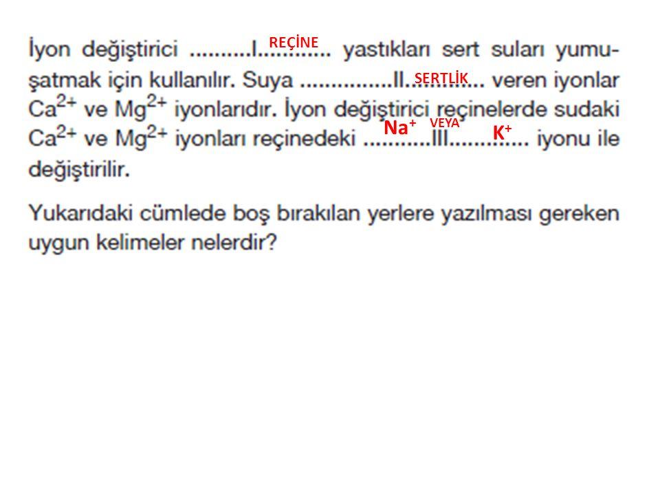REÇİNE SERTLİK Na+ VEYA K+