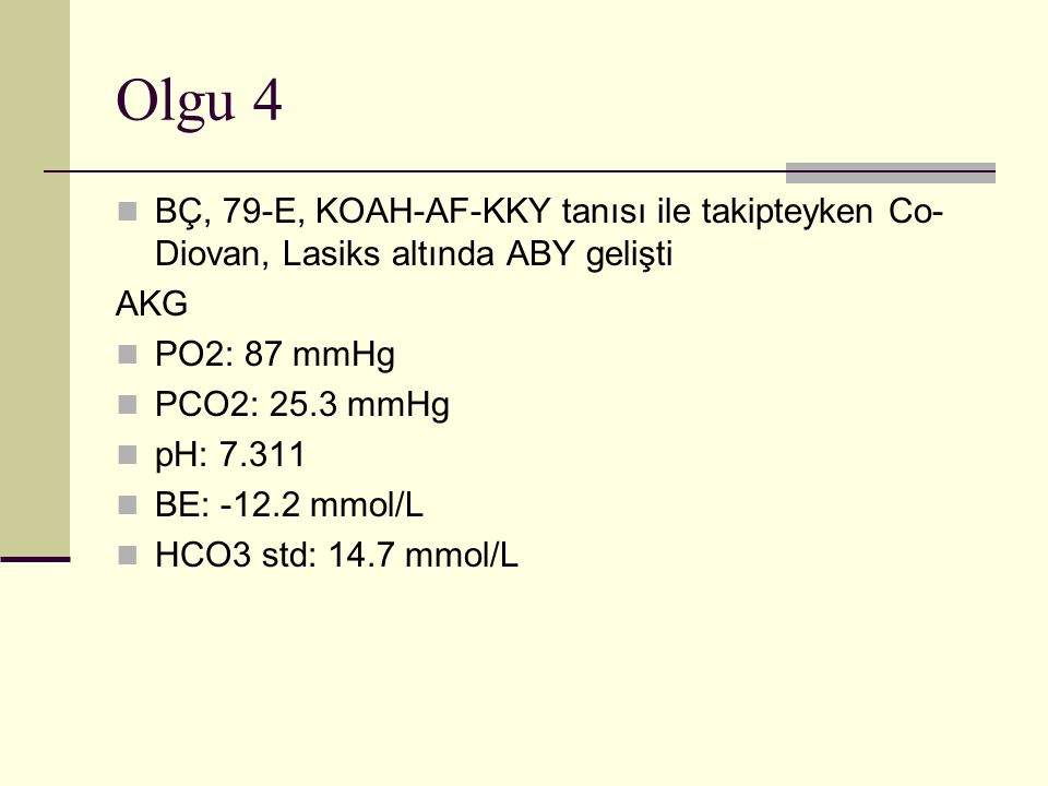 Olgu 4 BÇ, 79-E, KOAH-AF-KKY tanısı ile takipteyken Co-Diovan, Lasiks altında ABY gelişti. AKG. PO2: 87 mmHg.