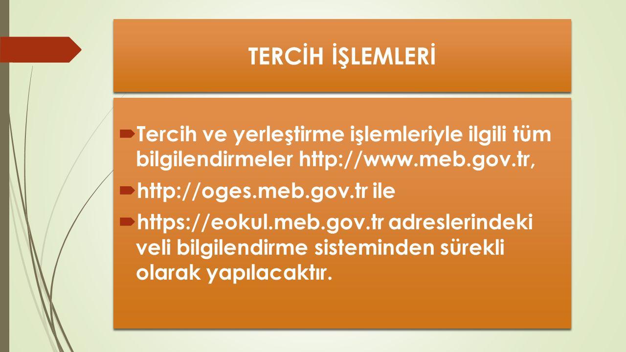 TERCİH İŞLEMLERİ Tercih ve yerleştirme işlemleriyle ilgili tüm bilgilendirmeler http://www.meb.gov.tr,