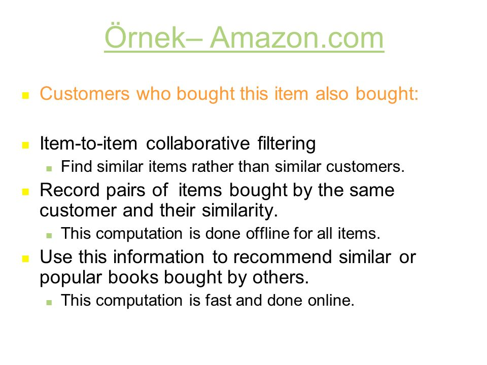 Örnek– Amazon.com Customers who bought this item also bought: