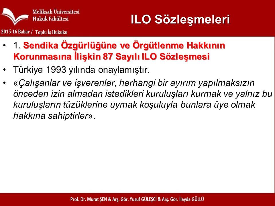 ILO Sözleşmeleri 1. Sendika Özgürlüğüne ve Örgütlenme Hakkının Korunmasına İlişkin 87 Sayılı ILO Sözleşmesi.