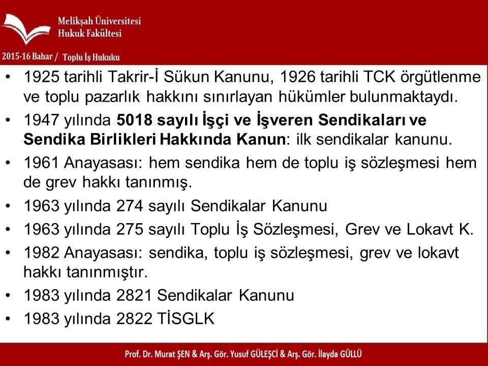 1925 tarihli Takrir-İ Sükun Kanunu, 1926 tarihli TCK örgütlenme ve toplu pazarlık hakkını sınırlayan hükümler bulunmaktaydı.