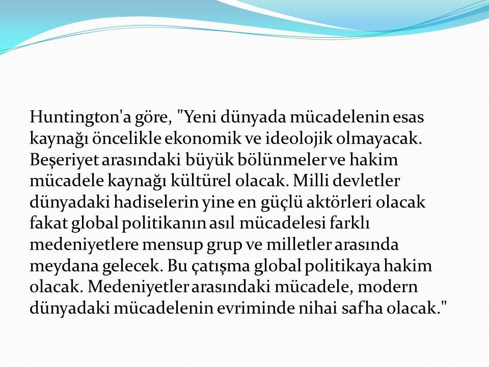 Huntington a göre, Yeni dünyada mücadelenin esas kaynağı öncelikle ekonomik ve ideolojik olmayacak.