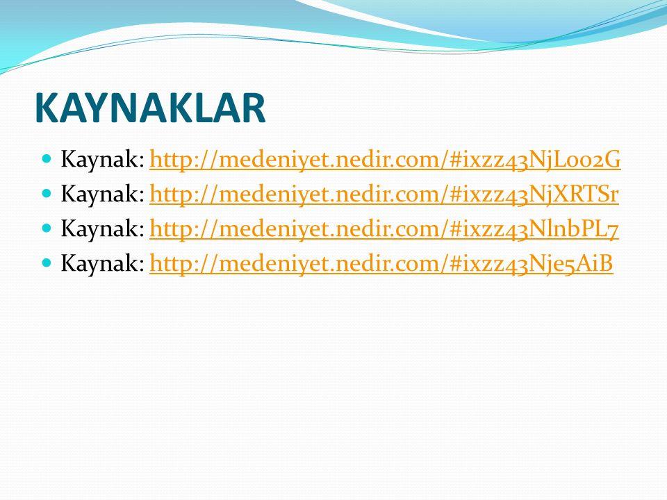 KAYNAKLAR Kaynak: http://medeniyet.nedir.com/#ixzz43NjLoo2G
