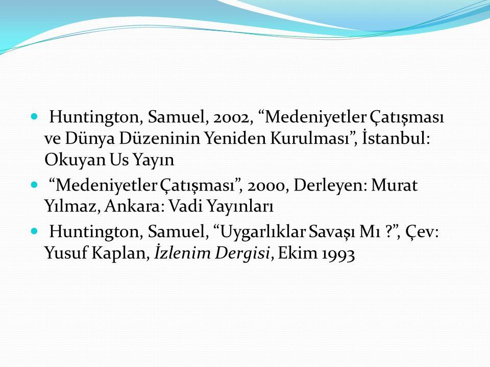 Huntington, Samuel, 2002, Medeniyetler Çatışması ve Dünya Düzeninin Yeniden Kurulması , İstanbul: Okuyan Us Yayın