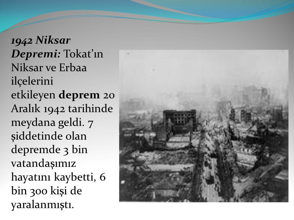 1942 Niksar Depremi: Tokat'ın Niksar ve Erbaa ilçelerini etkileyen deprem 20 Aralık 1942 tarihinde meydana geldi.