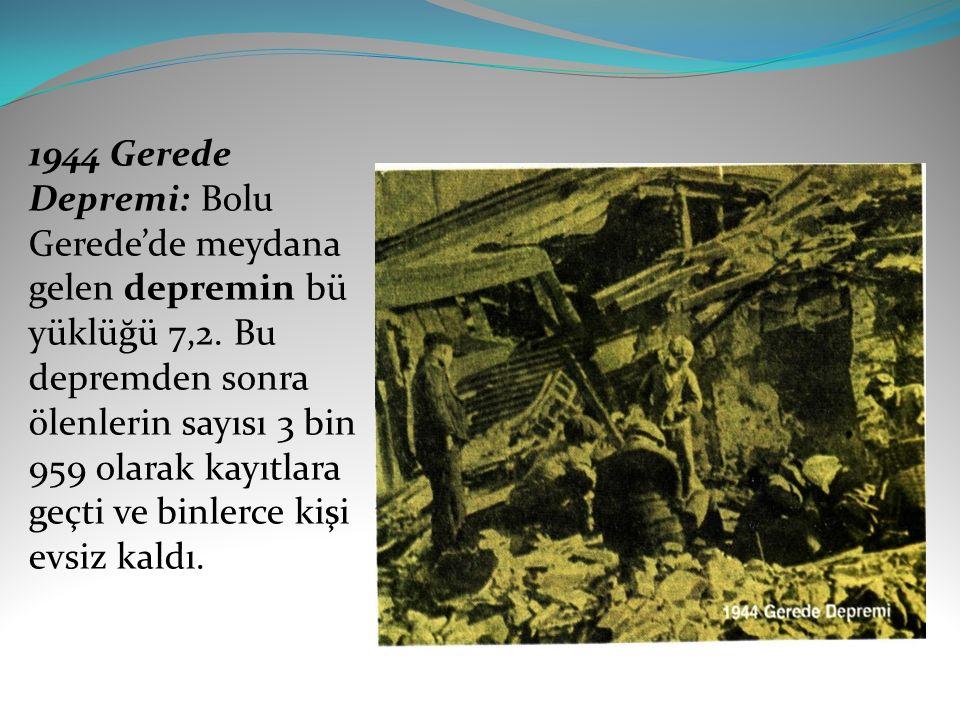 1944 Gerede Depremi: Bolu Gerede'de meydana gelen depremin büyüklüğü 7,2.