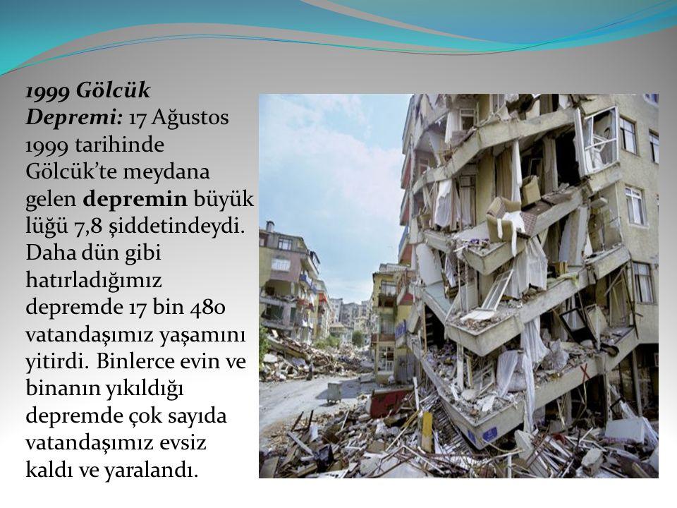 1999 Gölcük Depremi: 17 Ağustos 1999 tarihinde Gölcük'te meydana gelen depremin büyüklüğü 7,8 şiddetindeydi.