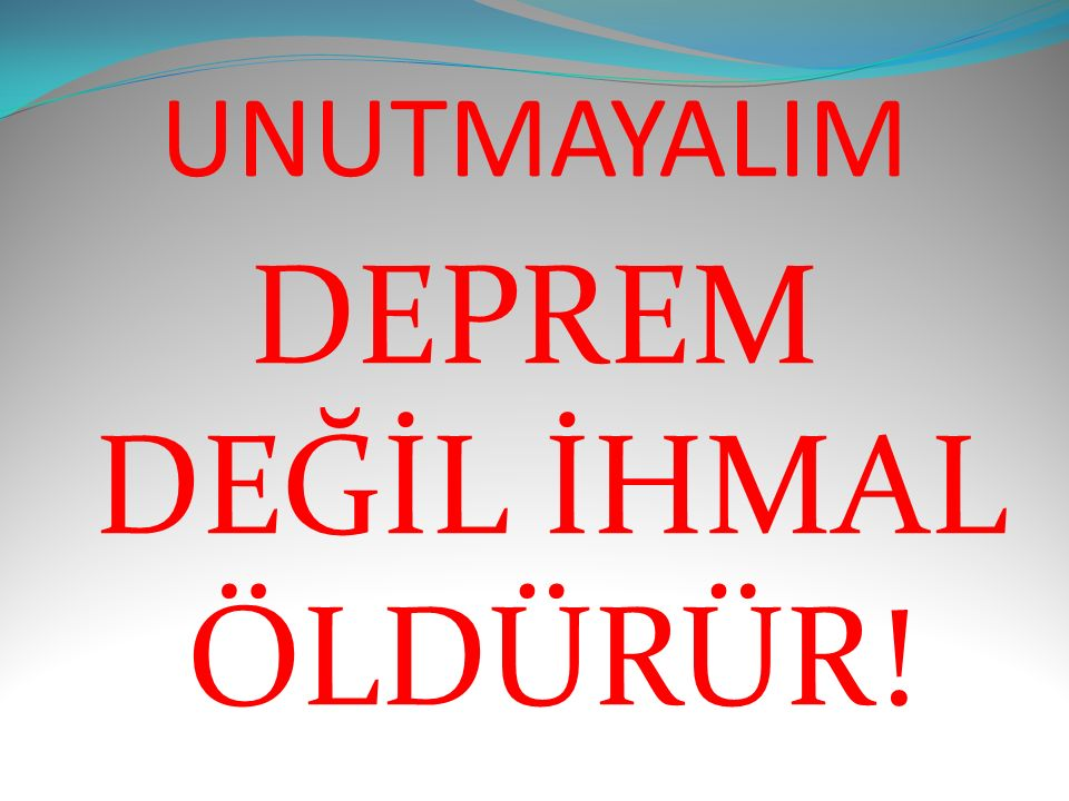 DEPREM DEĞİL İHMAL ÖLDÜRÜR!