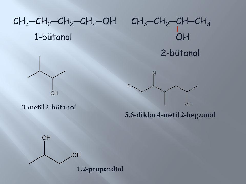 CH3─CH2─CH2─CH2─OH CH3─CH2─CH─CH3 1-bütanol OH 2-bütanol