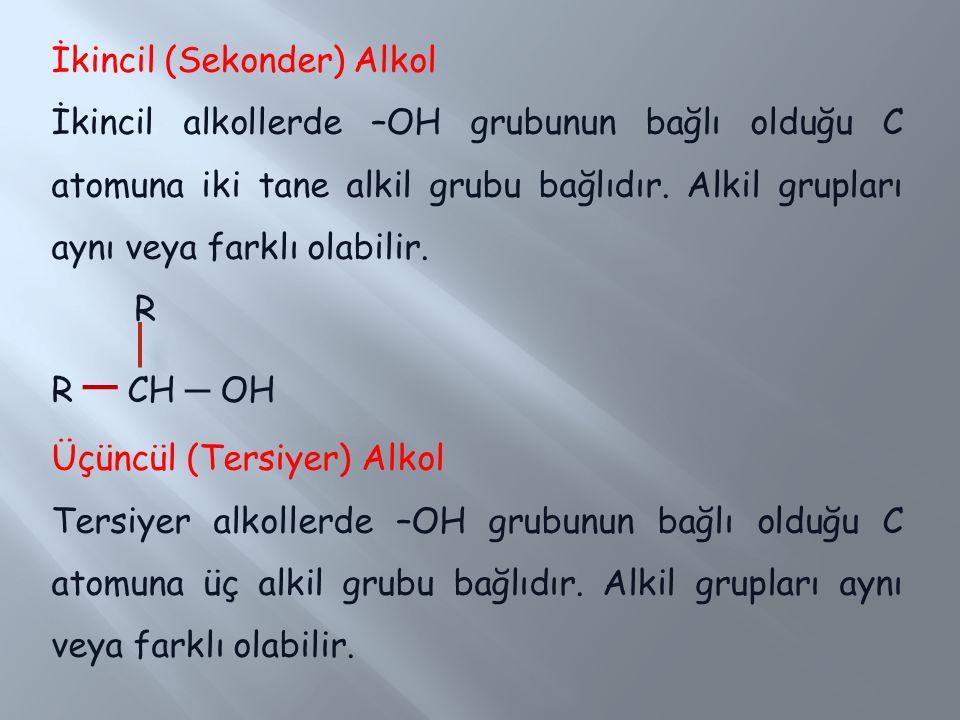 İkincil (Sekonder) Alkol İkincil alkollerde –OH grubunun bağlı olduğu C atomuna iki tane alkil grubu bağlıdır.
