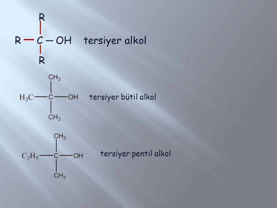 R R ─ C ─ OH tersiyer alkol tersiyer bütil alkol tersiyer pentil alkol