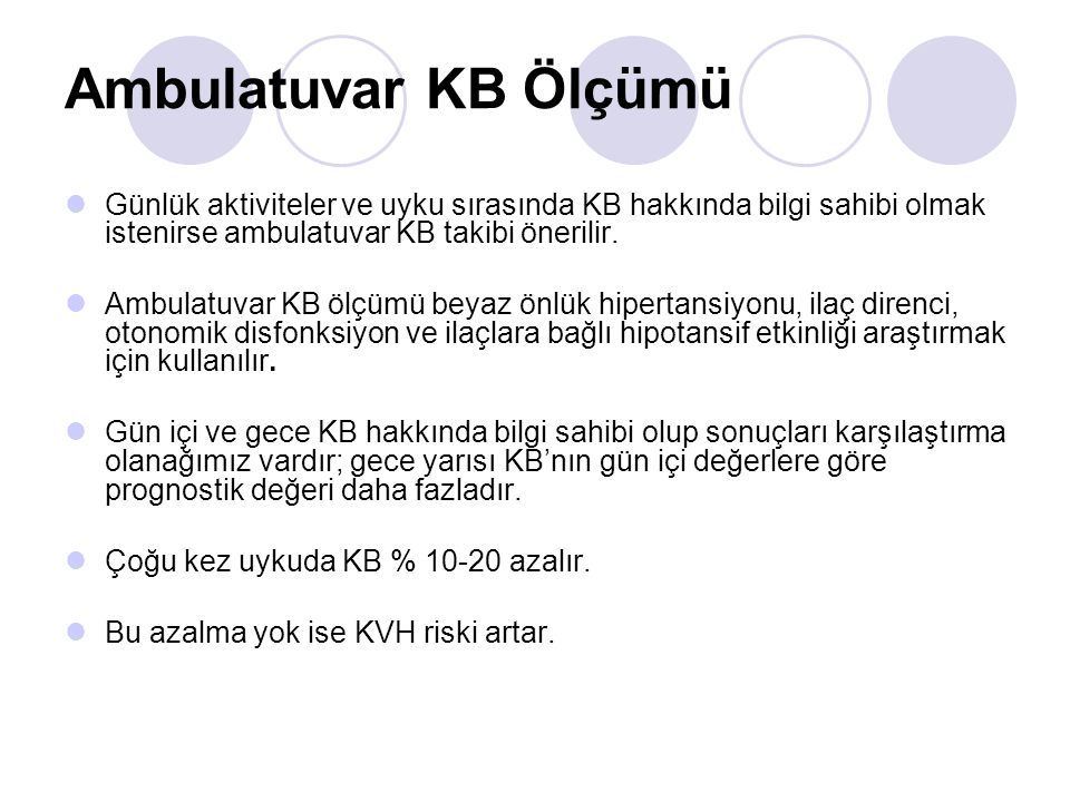 Ambulatuvar KB Ölçümü Günlük aktiviteler ve uyku sırasında KB hakkında bilgi sahibi olmak istenirse ambulatuvar KB takibi önerilir.