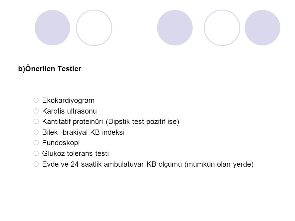 b)Önerilen Testler Ekokardiyogram. Karotis ultrasonu. Kantitatif proteinüri (Dipstik test pozitif ise)