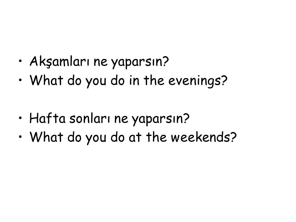 Akşamları ne yaparsın. What do you do in the evenings.