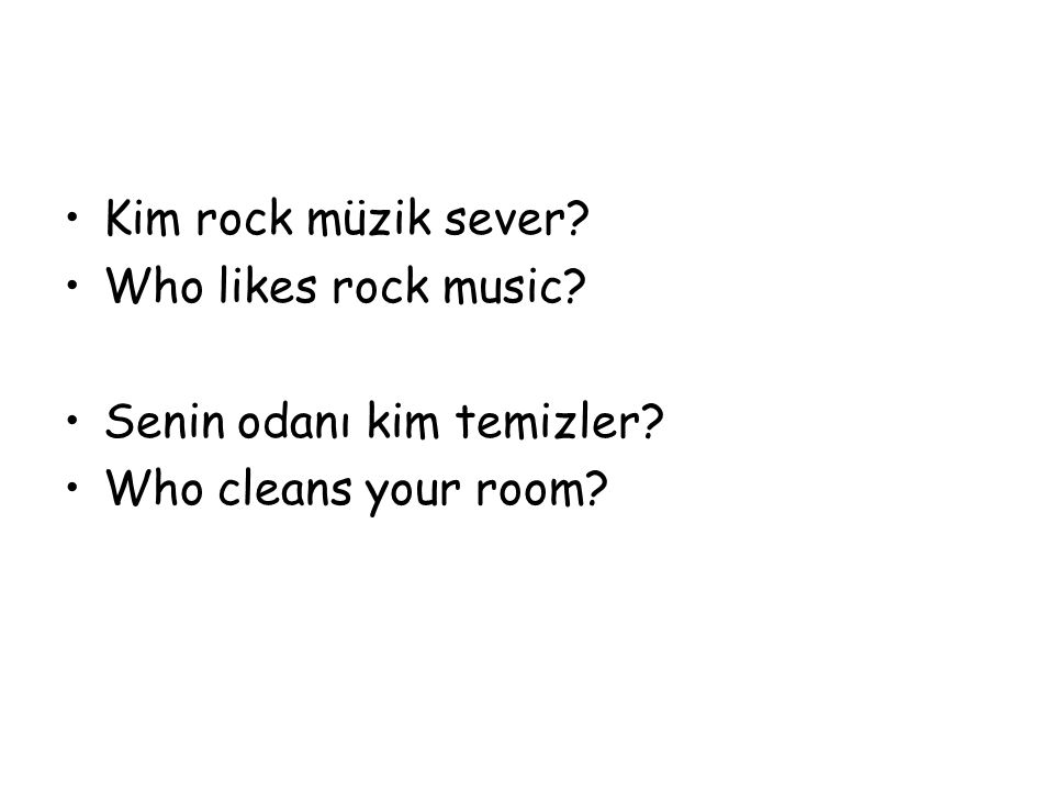 Kim rock müzik sever Who likes rock music Senin odanı kim temizler Who cleans your room