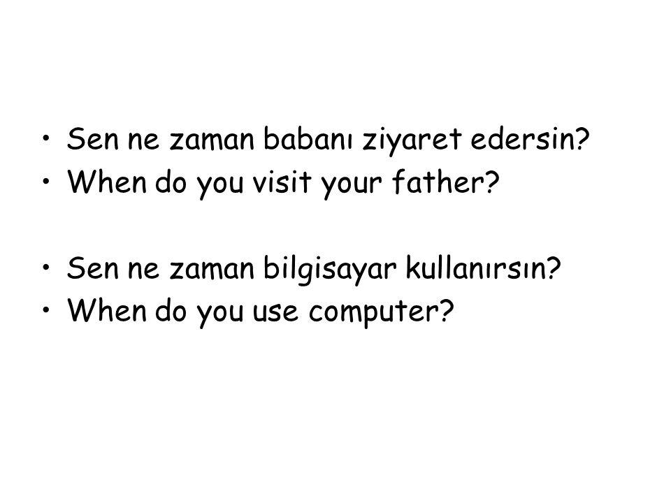 Sen ne zaman babanı ziyaret edersin