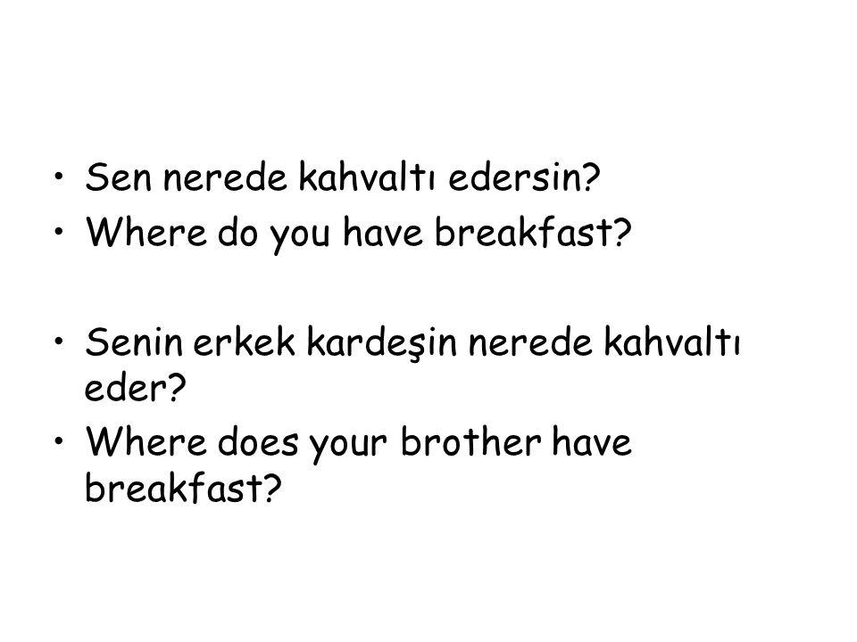Sen nerede kahvaltı edersin