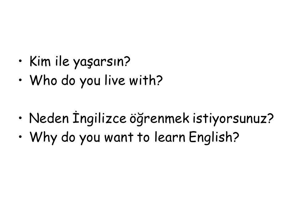 Kim ile yaşarsın. Who do you live with. Neden İngilizce öğrenmek istiyorsunuz.