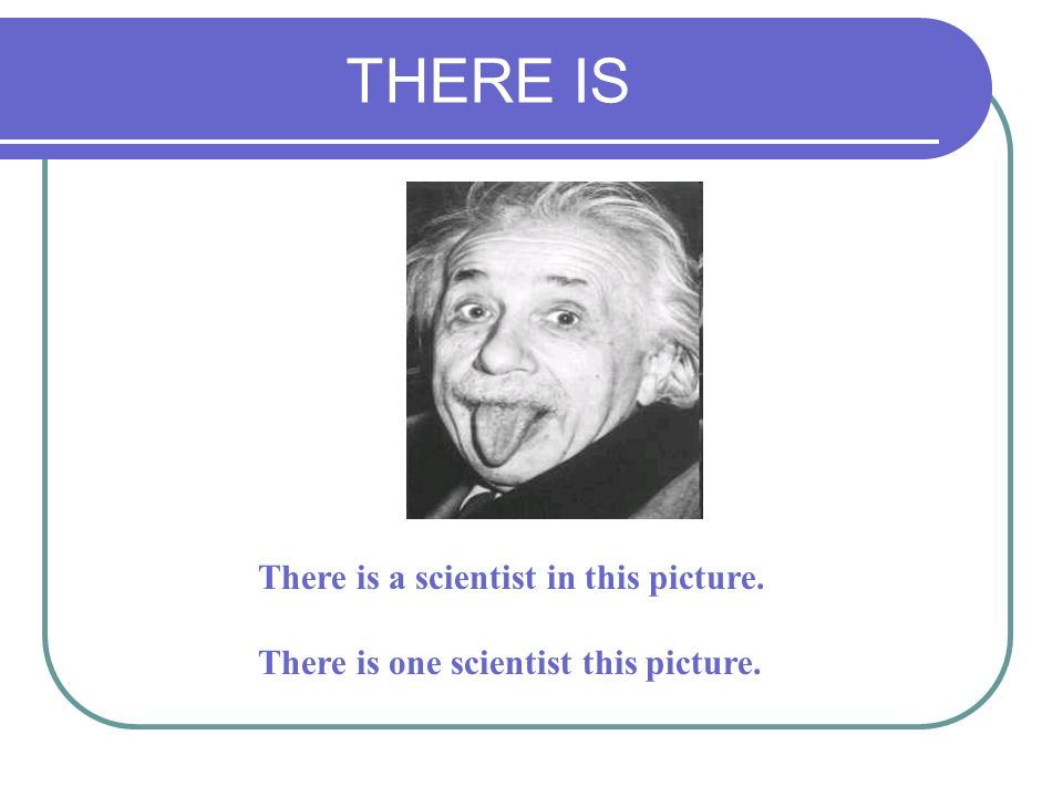 THERE IS There is a scientist in this picture.