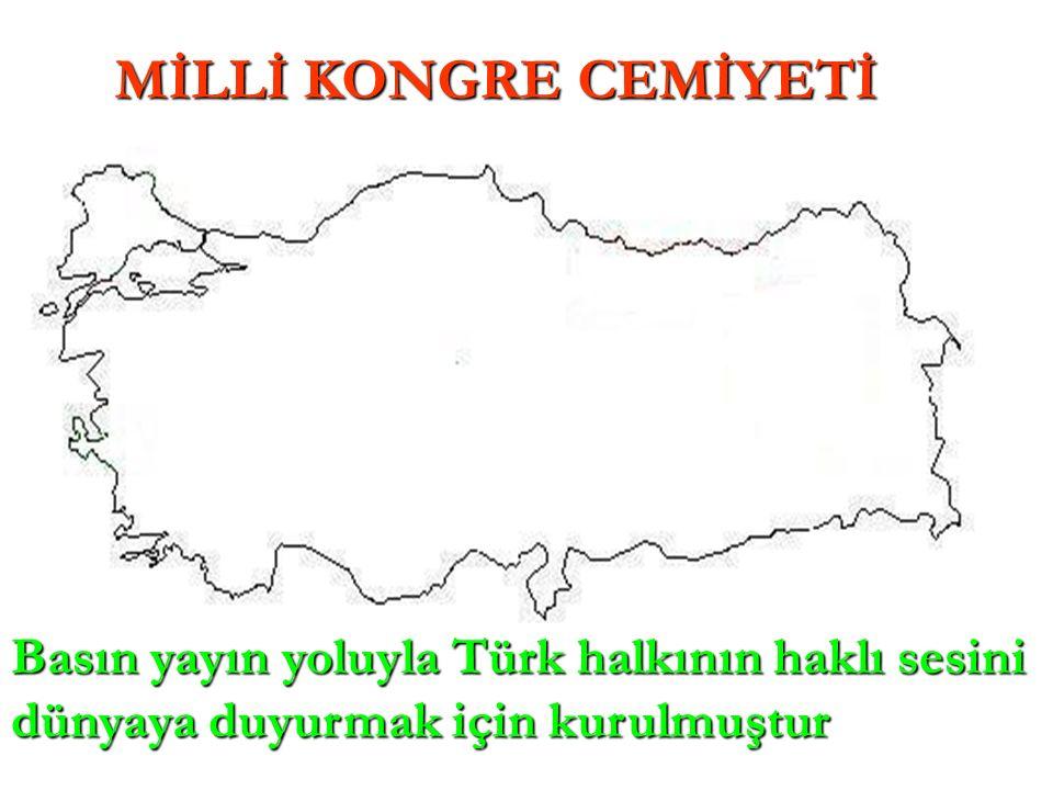 MİLLİ KONGRE CEMİYETİ Basın yayın yoluyla Türk halkının haklı sesini dünyaya duyurmak için kurulmuştur.