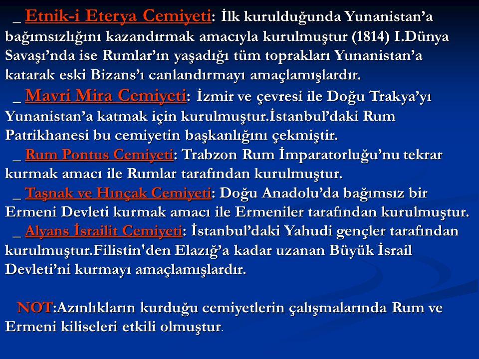 _ Etnik-i Eterya Cemiyeti: İlk kurulduğunda Yunanistan'a bağımsızlığını kazandırmak amacıyla kurulmuştur (1814) I.Dünya Savaşı'nda ise Rumlar'ın yaşadığı tüm toprakları Yunanistan'a katarak eski Bizans'ı canlandırmayı amaçlamışlardır.