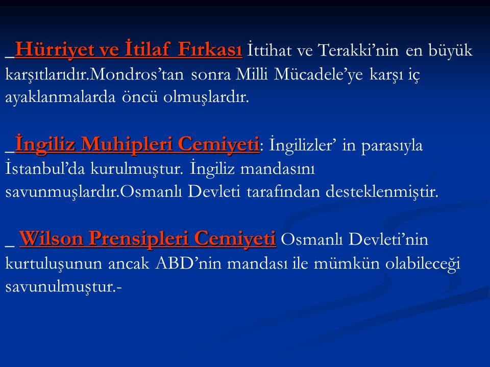_Hürriyet ve İtilaf Fırkası İttihat ve Terakki'nin en büyük karşıtlarıdır.Mondros'tan sonra Milli Mücadele'ye karşı iç ayaklanmalarda öncü olmuşlardır.