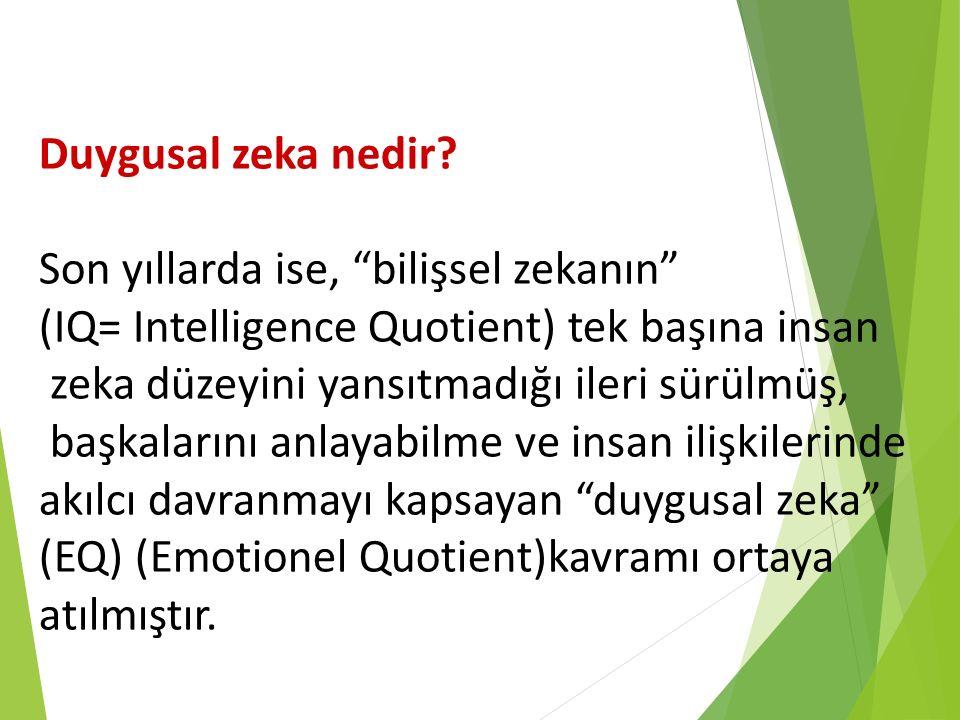 Duygusal zeka nedir Son yıllarda ise, bilişsel zekanın (IQ= Intelligence Quotient) tek başına insan.