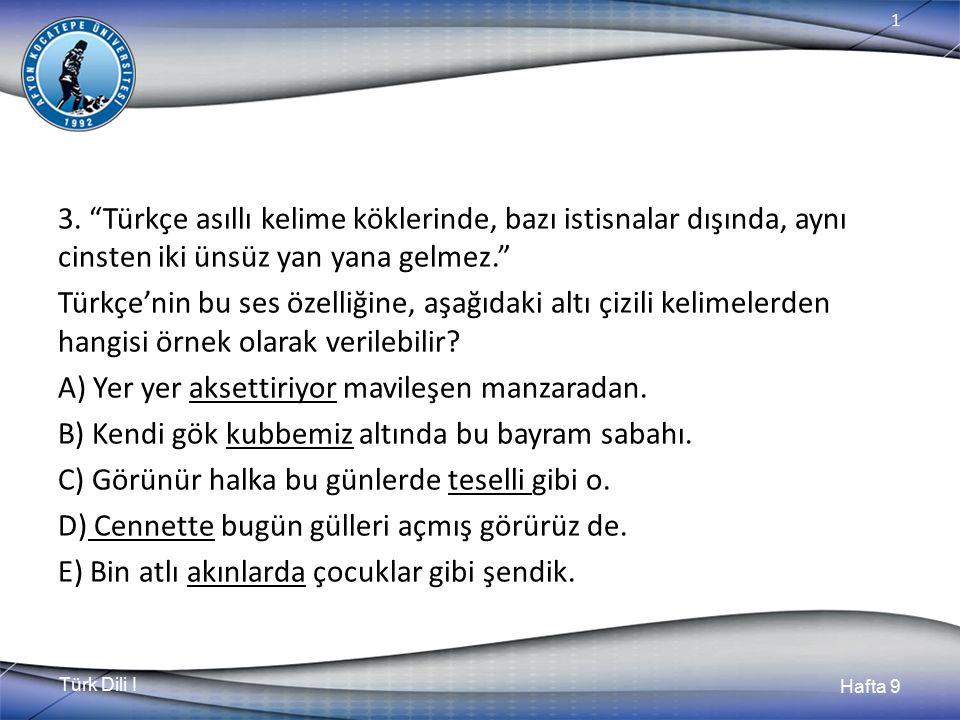 3. Türkçe asıllı kelime köklerinde, bazı istisnalar dışında, aynı cinsten iki ünsüz yan yana gelmez.