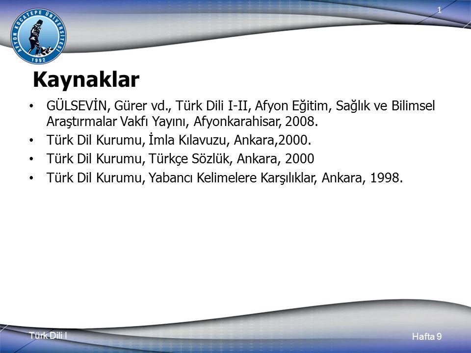Kaynaklar GÜLSEVİN, Gürer vd., Türk Dili I-II, Afyon Eğitim, Sağlık ve Bilimsel Araştırmalar Vakfı Yayını, Afyonkarahisar, 2008.
