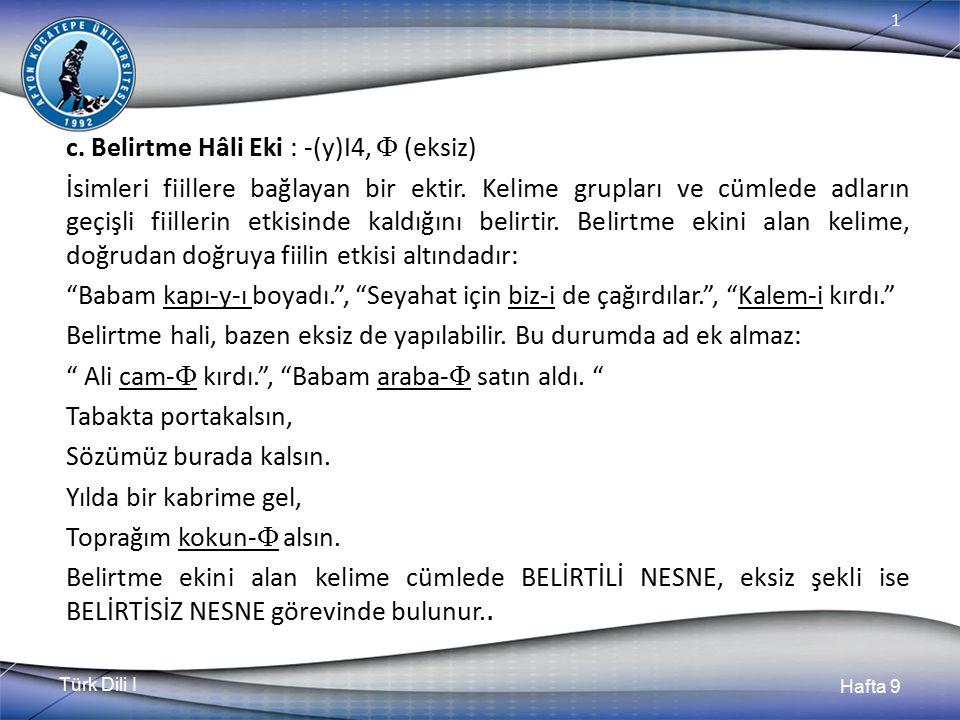 c. Belirtme Hâli Eki : -(y)I4,  (eksiz)