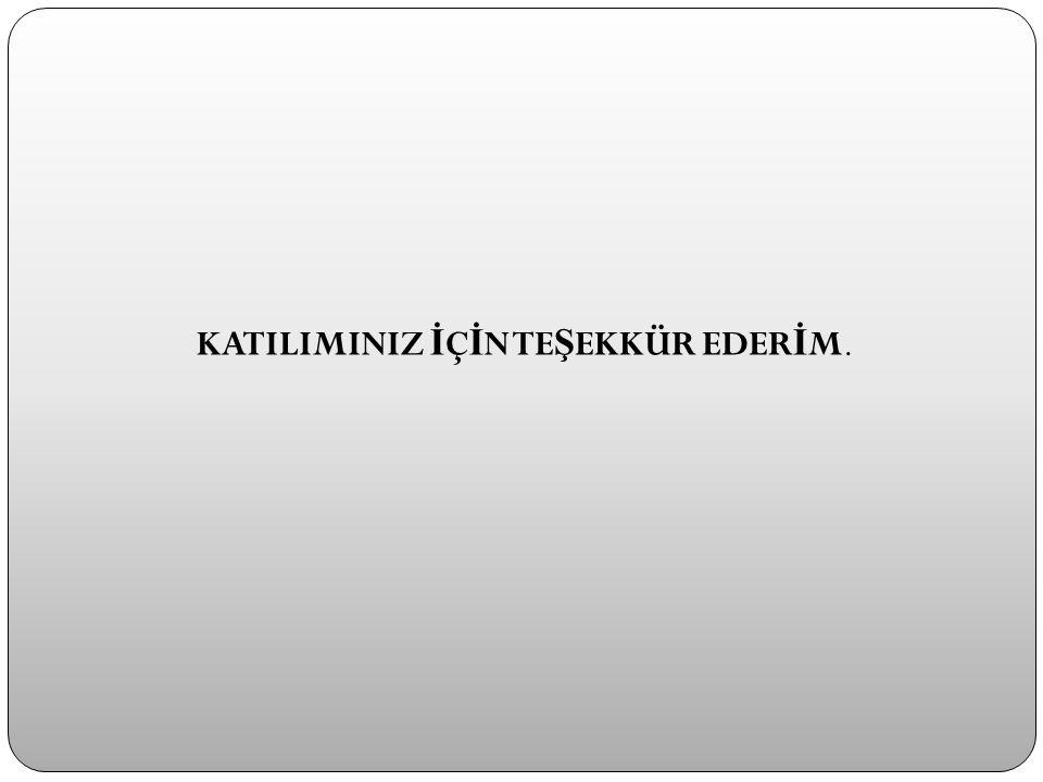 KATILIMINIZ İÇİN TEŞEKKÜR EDERİM.