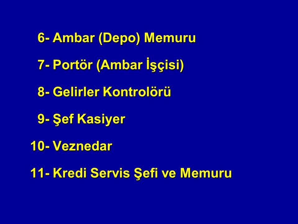 6- Ambar (Depo) Memuru 7- Portör (Ambar İşçisi) 8- Gelirler Kontrolörü. 9- Şef Kasiyer. 10- Veznedar.