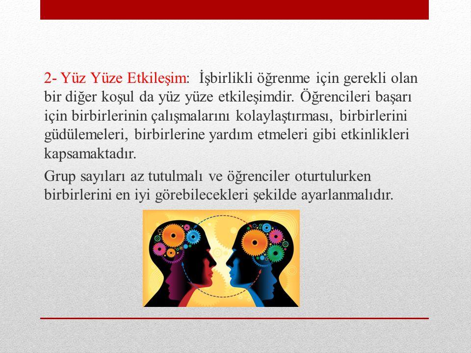2- Yüz Yüze Etkileşim: İşbirlikli öğrenme için gerekli olan bir diğer koşul da yüz yüze etkileşimdir.