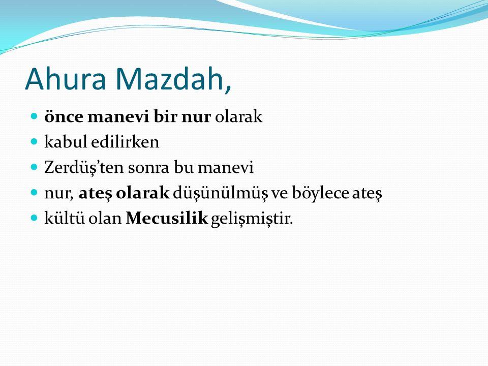 Ahura Mazdah, önce manevi bir nur olarak kabul edilirken